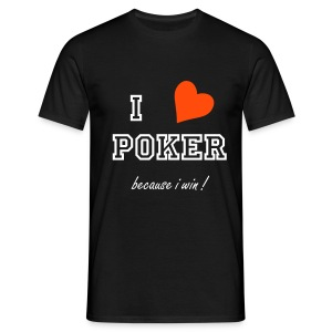 I LOVE POKER because i win - T-shirt Homme