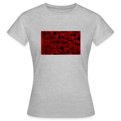 Vorsicht Glas! | T-Shirt Women - Frauen T-Shirt