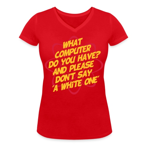What Computer Do You Have - Women's Organic V-Neck T-Shirt by Stanley & Stella