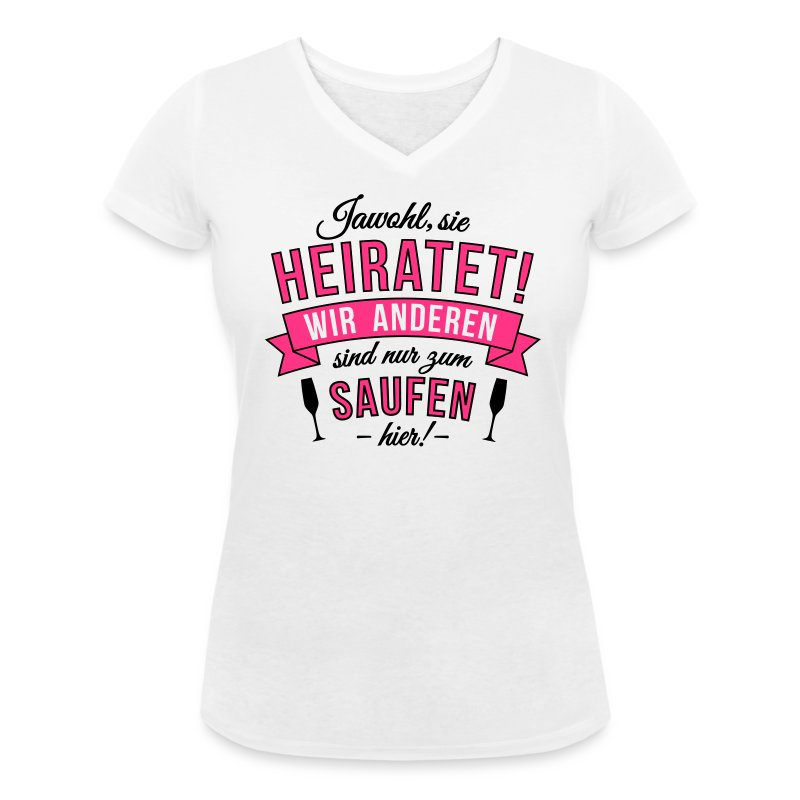 Sie heiratet, wir Anderen sind nur zum Saufen hier! - Frauen Bio-T-Shirt mit V-Ausschnitt von Stanley & Stella