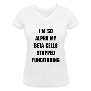 I'm So Alpha My Beta Cells Stopped Functioning - Women's Organic V-Neck T-Shirt by Stanley & Stella