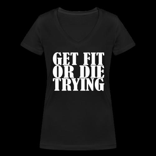 Get Fit or Die Trying - Frauen Bio-T-Shirt mit V-Ausschnitt von Stanley & Stella