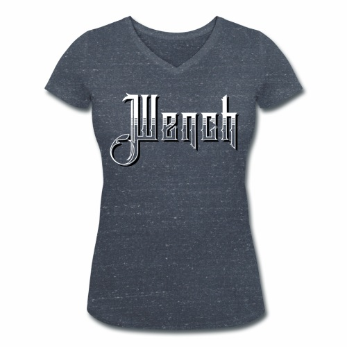 Wench Women's V-Neck T-Shirt - Women's Organic V-Neck T-Shirt by Stanley & Stella