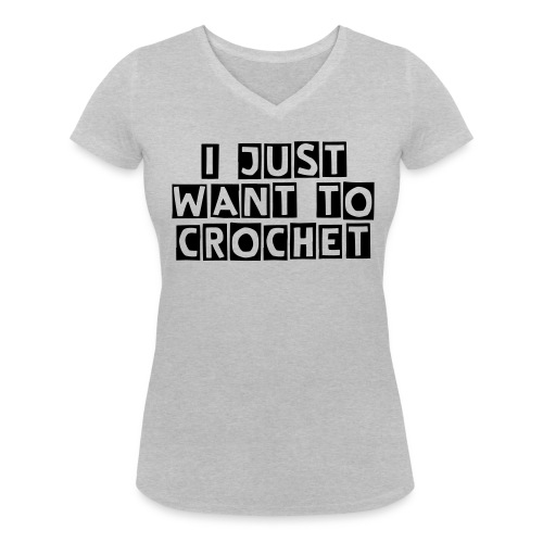 i just want to crochet - Vrouwen bio T-shirt met V-hals van Stanley & Stella
