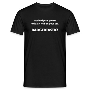 MENS SIMPLE: My badger's gonna unleash hell on your ass - Men's T-Shirt