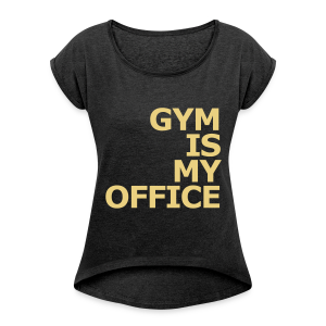 Gym is my Office - Frauen T-Shirt mit gerollten Ärmeln