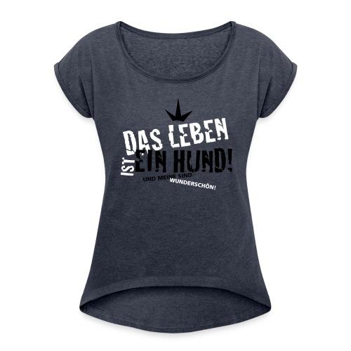 Das Leben ist ein Hund - Frauen T-Shirt mit gerollten Ärmeln