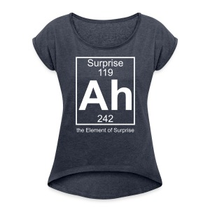 Ah, the Element of Surprise - Women's T-shirt with rolled up sleeves