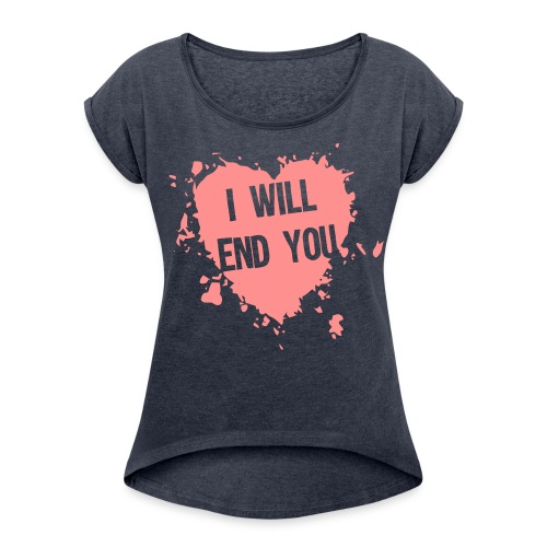 I Will End You Womens Tee - Women's T-Shirt with rolled up sleeves