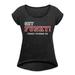 Get Funky! Women's Tee - Women's T-shirt with rolled up sleeves