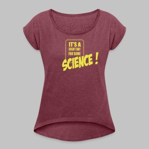 Tshirt femme (woman) Great day for science - Women's T-shirt with rolled up sleeves