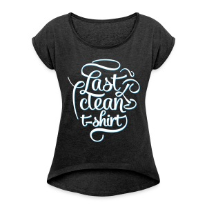 Last clean t-shirt - Women's T-shirt with rolled up sleeves