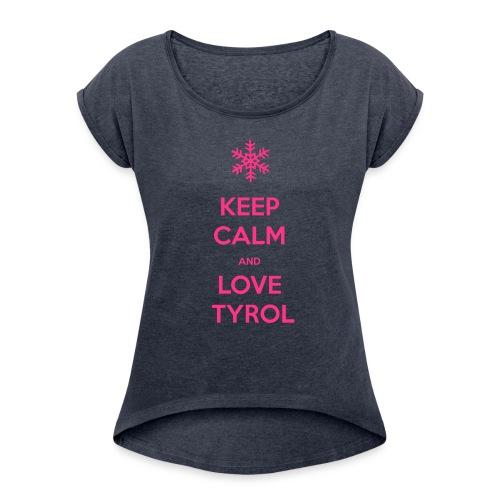 KEEP CALM AND LOVE TYROL T-SHIRT - Frauen T-Shirt mit gerollten Ärmeln