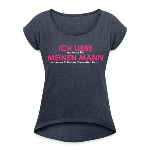 Ich liebe... Schuhe - Frauen T-Shirt mit gerollten Ärmeln