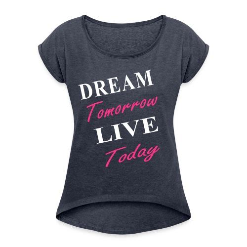 Live Today - Frauen T-Shirt mit gerollten Ärmeln