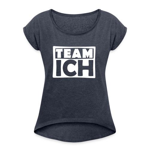 Team ICH - Frauen T-Shirt mit gerollten Ärmeln