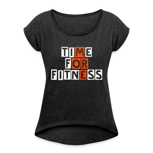 More time for fitness - Frauen T-Shirt mit gerollten Ärmeln