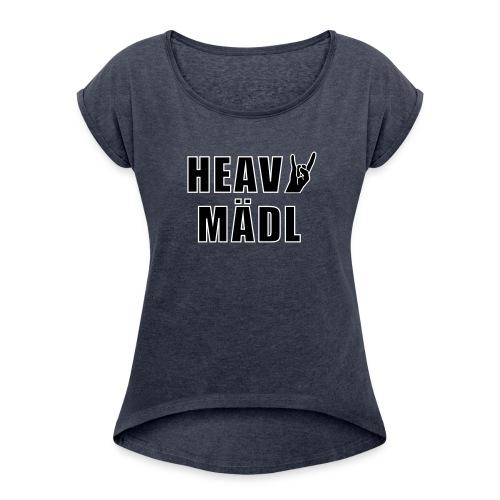 Heavy Mädl - Frauen T-Shirt mit gerollten Ärmeln