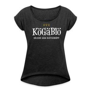 KoeGaeBloe – Kölsche gäge Blötschköpp - Frauen T-Shirt mit gerollten Ärmeln