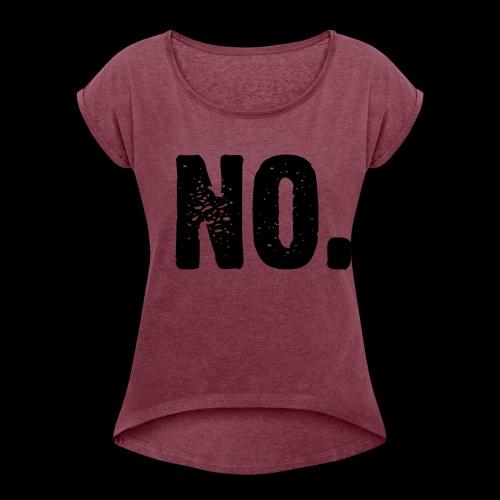 No. - Frauen T-Shirt mit gerollten Ärmeln