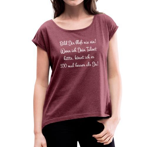 """Spruch """"Bild Sir bloß nix ein ..."""" - Frauen T-Shirt mit gerollten Ärmeln"""
