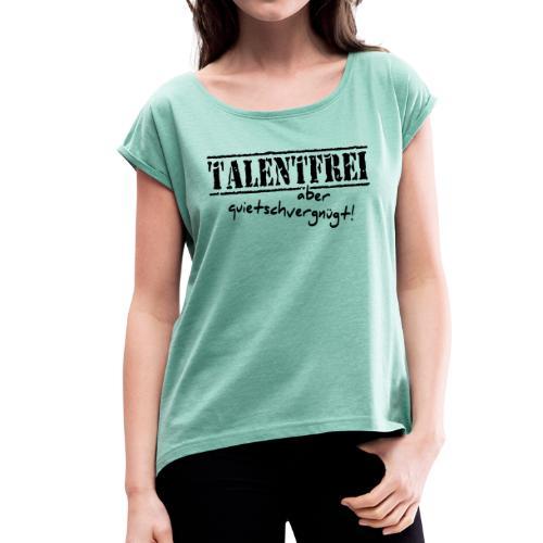 """witziger Spruch / Stempel """"TALENTFREI"""" - Frauen T-Shirt mit gerollten Ärmeln"""