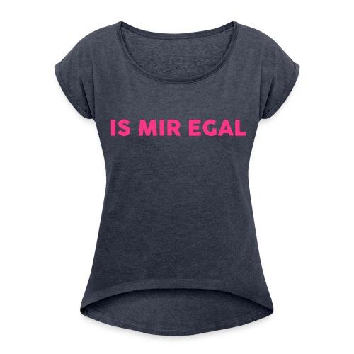 Frauen T-Shirt mit gerollten Ärmeln - IS MIR EGAL Frauen Top