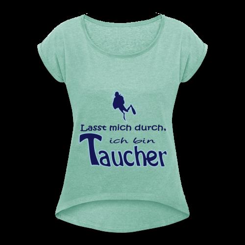 Lasst mich durch, ich bin Taucher - Frauen T-Shirt mit gerollten Ärmeln