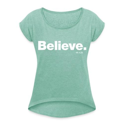 #Believe LADIES - Frauen T-Shirt mit gerollten Ärmeln