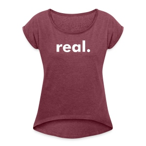 real. Women's Top - Women's T-shirt with rolled up sleeves