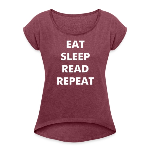 Eat Sleep Read Repeat Women's Top - Women's T-Shirt with rolled up sleeves