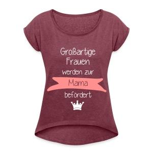 Großartige Frauen - Frauen T-Shirt mit gerollten Ärmeln