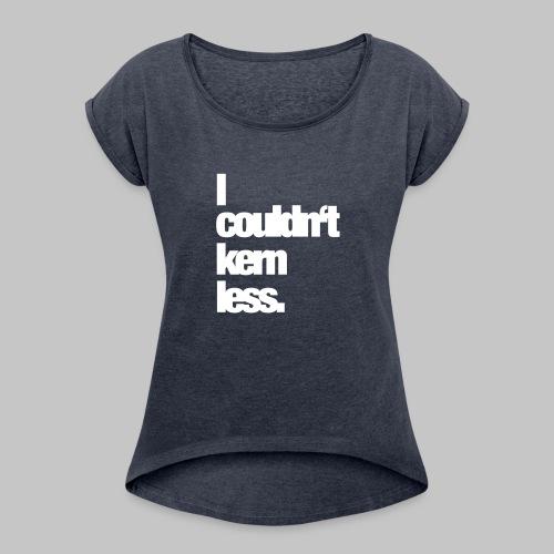 I couldn't kern less. - Frauen T-Shirt mit gerollten Ärmeln