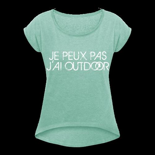 #JePeuxPasJaiOutdoor Femme - T-shirt à manches retroussées Femme