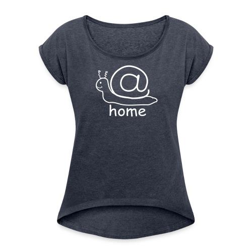 At Home Schnecke Frauen T-Shirt - Frauen T-Shirt mit gerollten Ärmeln