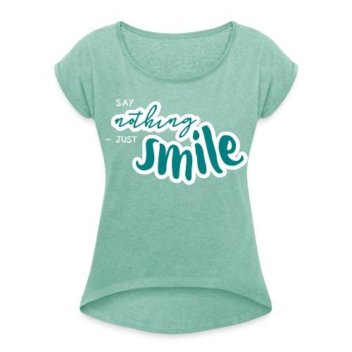 Say nothing - just smile | Top - Frauen T-Shirt mit gerollten Ärmeln