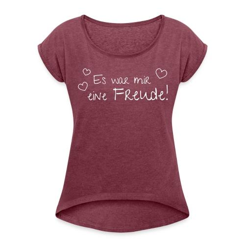 """Ladies-Shirt """"Es war mir eine Freude!"""" - Frauen T-Shirt mit gerollten Ärmeln"""