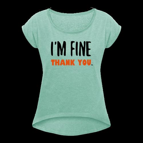 I'm Fine - Vrouwen T-shirt met opgerolde mouwen