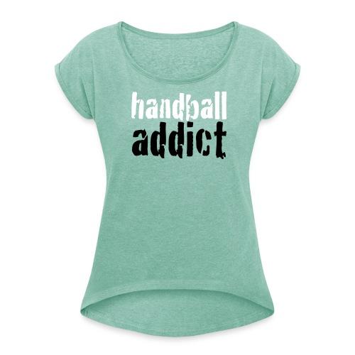 handball addict W - Frauen T-Shirt mit gerollten Ärmeln