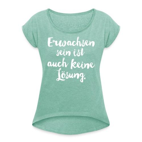 """Frauen-Shirt """"Erwachsen sein …"""" - Frauen T-Shirt mit gerollten Ärmeln"""