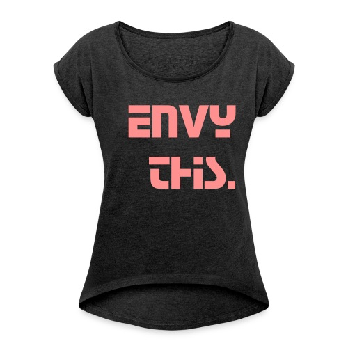 Envy This - Envy Tee (Womens) - Women's T-Shirt with rolled up sleeves