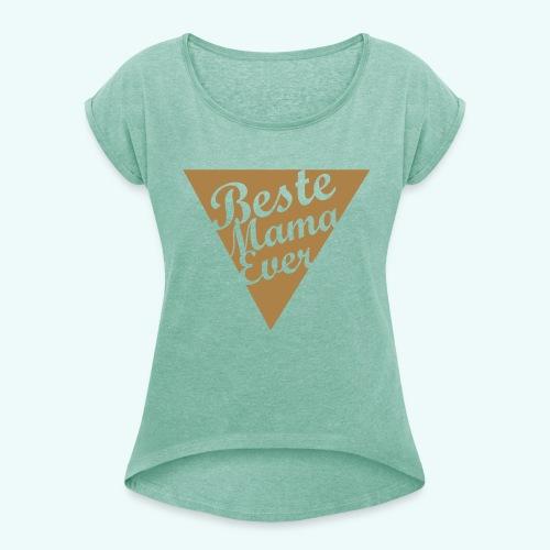 Beste Mama Ever - Frauen T-Shirt mit gerollten Ärmeln