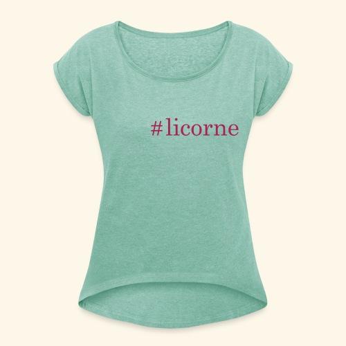 Beau tee-shirt femme #licorne - T-shirt à manches retroussées Femme