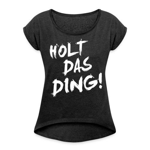 HDD_01 - Frauen T-Shirt mit gerollten Ärmeln