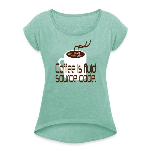 Coffee is source code Frauen T-Shirt - Frauen T-Shirt mit gerollten Ärmeln