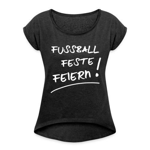 FUSSBALLFESTEFEIERN - Frauen T-Shirt mit gerollten Ärmeln