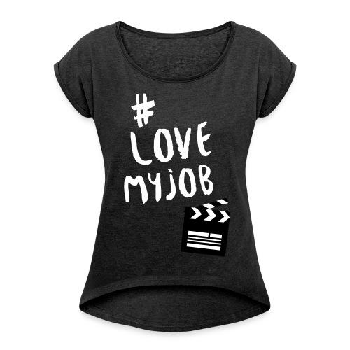 LOVEMYJOB_KLAPPE - Frauen T-Shirt mit gerollten Ärmeln