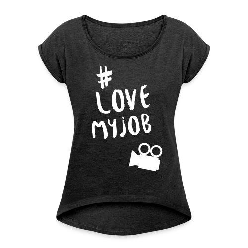 LOVEMYJOB_FILM - Frauen T-Shirt mit gerollten Ärmeln