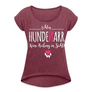Hunde Narr - Frauen T-Shirt mit gerollten Ärmeln