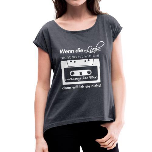 Die Liebe der 90er Shirt - Frauen T-Shirt mit gerollten Ärmeln